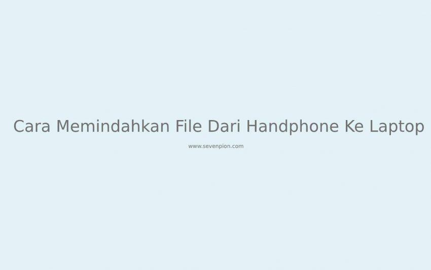 cara memindahkan file dari handphone ke laptop